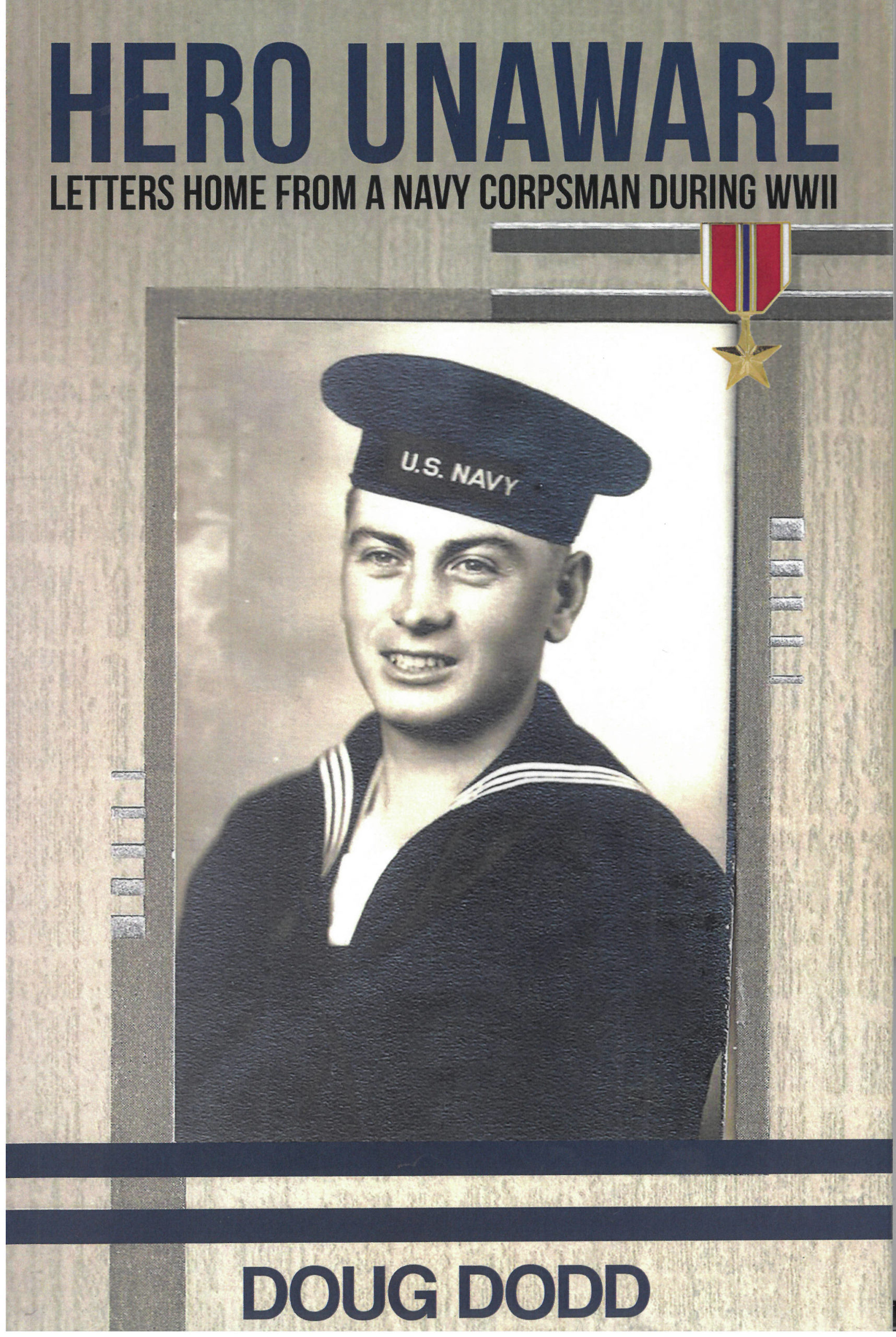 """The cover of Doug Dodd's """"Hero Unaware"""" features a photo of Walter Dodd in his U.S. Navy uniform at the start of World War II."""